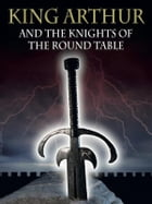 King Arthur And The Knights Of The Round Table by Sir Thomas Malory