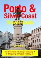 Porto & the Silver Coast Travel Guide: Attractions, Eating, Drinking, Shopping & Places To Stay by Lily Atkins