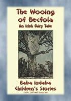 THE WOOING OF BECFOLA - A Celtic / Irish Legend: Baba Indaba's Children's Stories - Issue 304 by Anon E. Mouse