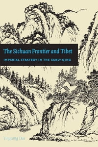 The Sichuan Frontier and Tibet: Imperial Strategy in the Early Qing