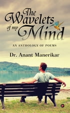 The Wavelets of my mind: An Anthology of Poems by Dr. Anant Manerikar