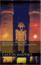 Manual of egyptian Archeology and Antiquities by Gaston Maspero