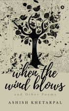 When the Wind Blows: and Other Poems by Ashish Khetarpal