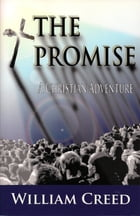 The Promise: A Christian Adventure Book Three by William Creed