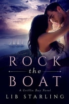 Rock the Boat: Griffin Bay, #1 by Lib Starling