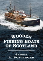 Wooden Fishing Boats of Scotland by James A. Pottinger