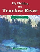 Fly Fishing Truckee River: An excerpt from Fly Fishing California by Ken Hanley