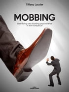 Mobbing: Identifying and tackling psychoterror in the workplace by Tiffany Lauder