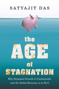 The Age of Stagnation: Why Perpetual Growth Is Unattainable and the Global Economy Is In Peril