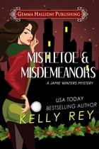 Mistletoe & Misdemeanors (a Jamie Winters Mysteries holiday short story) by Kelly Rey