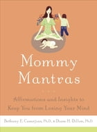 Mommy Mantras: Affirmations and Insights to Keep You From Losing Your Mind de Bethany E. Casarjian, Ph.D.