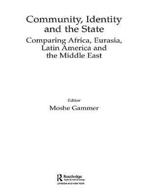 Community,  Identity and the State Comparing Africa,  Eurasia,  Latin America and the Middle East