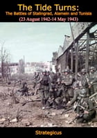 The Tide Turns: The Battles of Stalingrad, Alamein and Tunisia (23 August 1942-14 May 1943) by Strategicus
