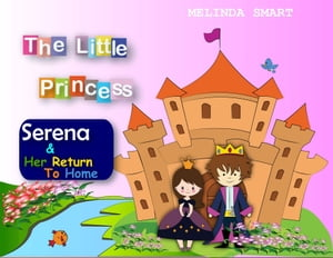 The Little Princess Serena & Her Return To Home: The Little Princess Serena by Melinda Smart