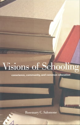 Book Visions of Schooling: Conscience, Community, and Common Education by Professor Rosemary C. Salomone