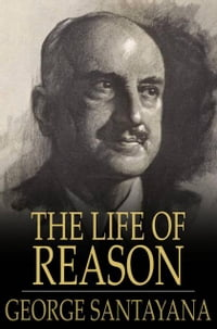 The Life of Reason: The Phases of Human Progress: The Phases of Human Progress
