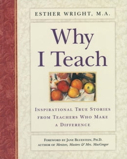 Book Why I Teach: Inspirational True Stories from Teachers Who Make a Difference by Esther Wright, M.A.