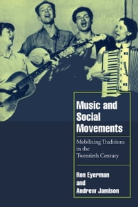 Music and Social Movements: Mobilizing Traditions in the Twentieth Century