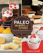 Paleo Sweets and Treats: Seasonally-Inspired Desserts that Let You Have Your Cake and Your Paleo…
