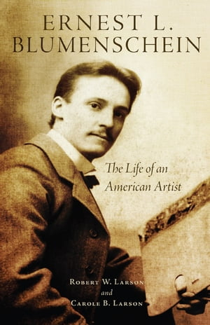 Ernest L. Blumenschein The Life of an American Artist