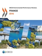 OECD Environmental Performance Reviews: France 2016 by Collectif