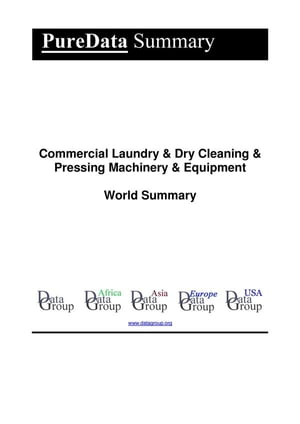 Commercial Laundry & Dry Cleaning & Pressing Machinery & Equipment World Summary: Market Sector Values & Financials by Country by Editorial DataGroup