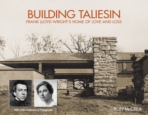 Building Taliesin Frank Lloyd Wright?s Home of Love and Loss