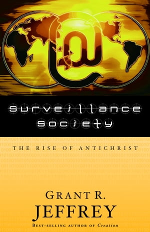 Surveillance Society: The Rise of Antichrist by Grant R. Jeffrey