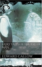 Fairy tales of the Isle of Man by Edward Callow