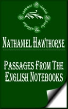 Passages from the English Notebooks (Complete) by Nathaniel Hawthorne