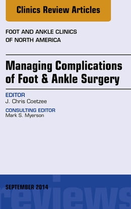 Book Managing Complications of Foot and Ankle Surgery, An Issue of Foot and Ankle Clinics of North… by J. Chris Coetzee, MD