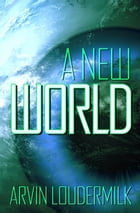 A New World by Arvin Loudermilk