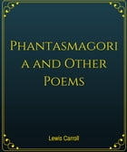 Phantasmagoria and Other Poems is a poem by Lewis Carroll
