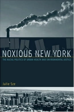 Book Noxious New York: The Racial Politics of Urban Health and Environmental Justice by Julie Sze