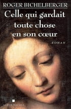 Celle qui gardait toute chose en son coeur by Roger Bichelberger