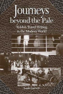 Book Journeys Beyond The Pale: Yiddish Travel Writing in the Modern World by Garrett, Leah V.
