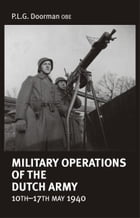 Military Operations of the Dutch Army 10th-17th May 1940 by P Doorman (OBE)