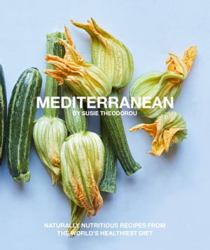 Mediterranean: Naturally nourishing recipes from the world's healthiest diet by Susie Theodorou