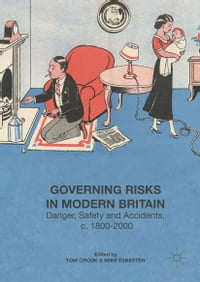 Governing Risks in Modern Britain: Danger, Safety and Accidents, c. 1800–2000