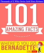 Where'd You Go, Bernadette - 101 Amazing Facts You Didn't Know: Fun Facts and Trivia Tidbits Quiz Game Books by G Whiz
