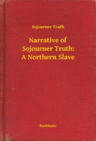 Narrative of Sojourner Truth: A Northern Slave by Sojourner Truth