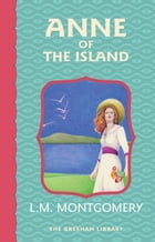 Anne of the Island: Third in the Avonlea series by Lucy Maud Montgomery