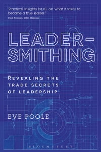 Leadersmithing: Revealing the Trade Secrets of Leadership