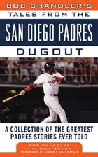 Bob Chandler's Tales from the San Diego Padres Dugout by Bob Chandler
