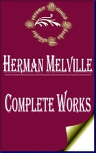"""Complete Works of Herman Melville """"American Novelist and Poet From The American Renaissance Period"""" by Herman Melville"""