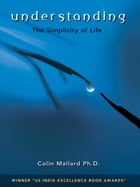 Understanding, the Simplicity of Life by Colin Mallard