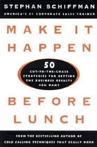 Make It Happen Before Lunch: 50 Cut-to-the-Chase Strategies for Getting the Business Results You…