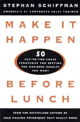 Book Make It Happen Before Lunch: 50 Cut-to-the-Chase Strategies for Getting the Business Results You… by Schiffman, Stephan