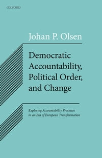 Democratic Accountability, Political Order, and Change: Exploring Accountability Processes in an…