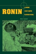 Ronin: A Marine Scout-Sniper Platoon in Iraq by Mike Tucker